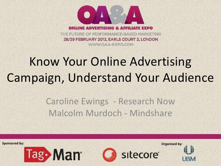 Know Your Online Advertising  Campaign, Understand Your Audience                Caroline Ewings - Research Now            ...