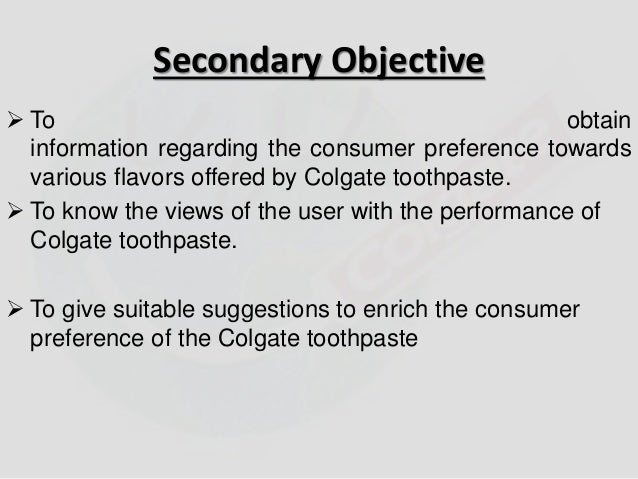 Secondary Objective   To obtain  information regarding the consumer preference towards  various flavors offered by Colgat...