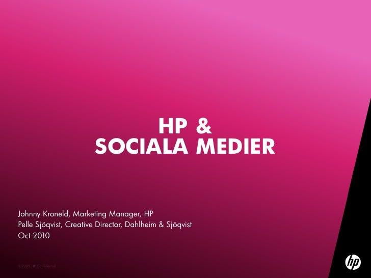 HP & socialamedier<br />Johnny Kroneld, Marketing Manager HP<br />Pelle Sjöqvist, <br />Oct 2010<br />