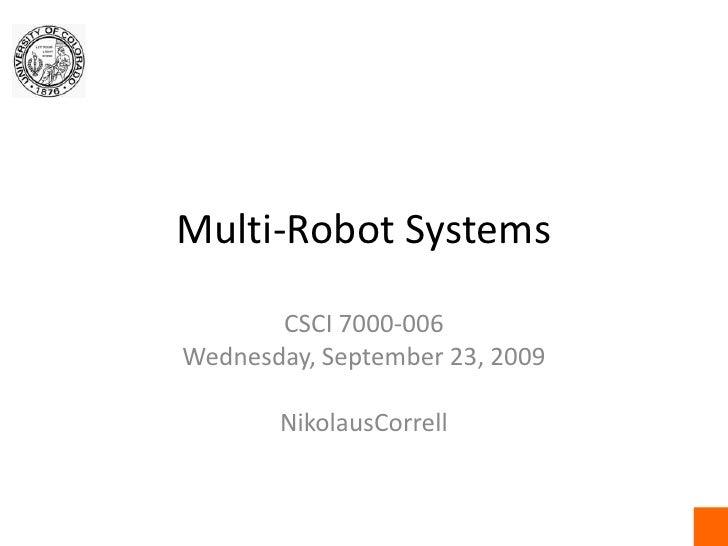 Multi-Robot Systems<br />CSCI7000-006<br />Wednesday, September 23, 2009<br />NikolausCorrell<br />