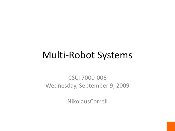 Multi-Robot Systems<br />CSCI 7000-006<br />Wednesday, September 9, 2009<br />NikolausCorrell<br />