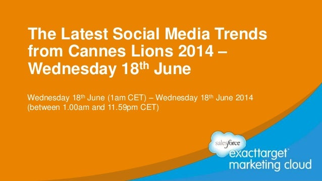 The Latest Social Media Trends from Cannes Lions 2014 – Wednesday 18th June Wednesday 18th June (1am CET) – Wednesday 18th...