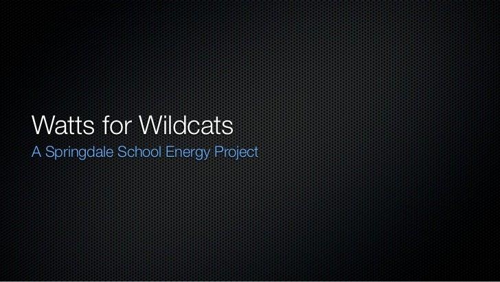 Watts for WildcatsA Springdale School Energy Project