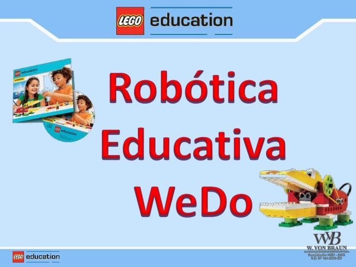 El kit de Robótica WeDo ha sido diseñado para el nivel deeducación primaria, para estudiantes desde 7 a 11 años.Permite   ...