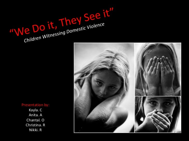 """We Do it, They See it""Children Witnessing Domestic Violence<br />Presentation by:<br />Kayla. C<br />Anita. A<br />Chanta..."
