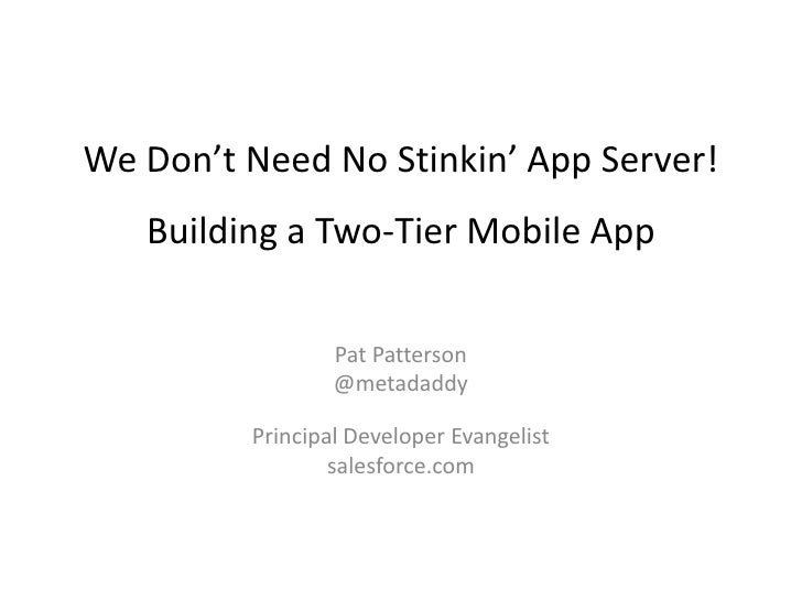 We Don't Need No Stinkin' App Server!   Building a Two-Tier Mobile App                 Pat Patterson                 @meta...