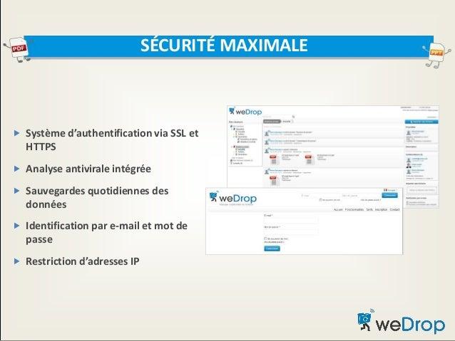  Système d'authentification via SSL et HTTPS  Analyse antivirale intégrée  Sauvegardes quotidiennes des données  Ident...