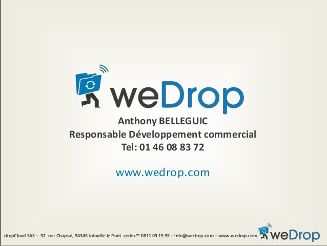 Anthony BELLEGUIC Responsable Développement commercial Tel: 01 46 08 83 72 www.wedrop.com dropCloud SAS – 32 rue Chapsal, ...
