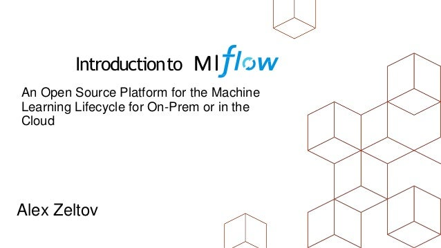 Alex Zeltov An Open Source Platform for the Machine Learning Lifecycle for On-Prem or in the Cloud Introductionto Ml