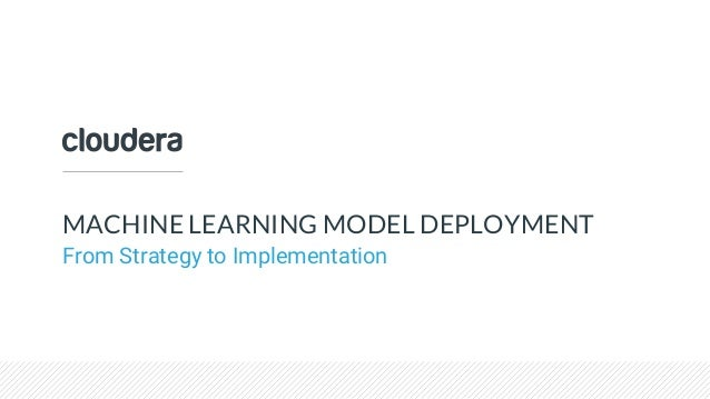 MACHINE LEARNING MODEL DEPLOYMENT From Strategy to Implementation