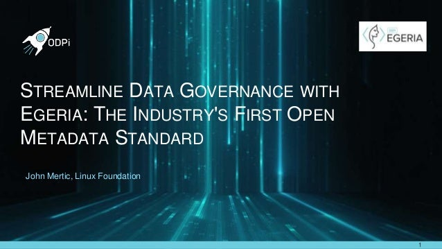 https://github.com/odpi/egeria STREAMLINE DATA GOVERNANCE WITH EGERIA: THE INDUSTRY'S FIRST OPEN METADATA STANDARD 1 John ...