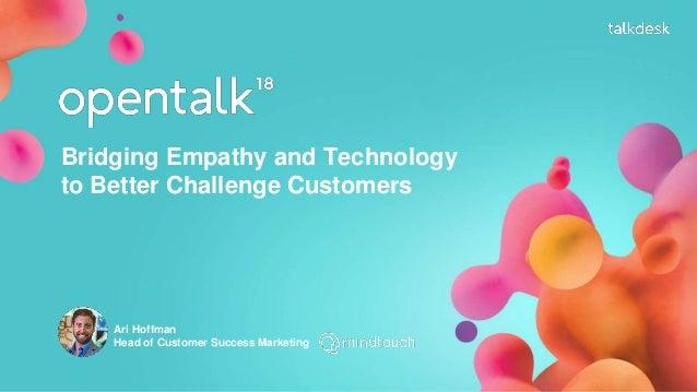 Bridging Empathy and Technology to Better Challenge Customers Ari Hoffman Head of Customer Success Marketing
