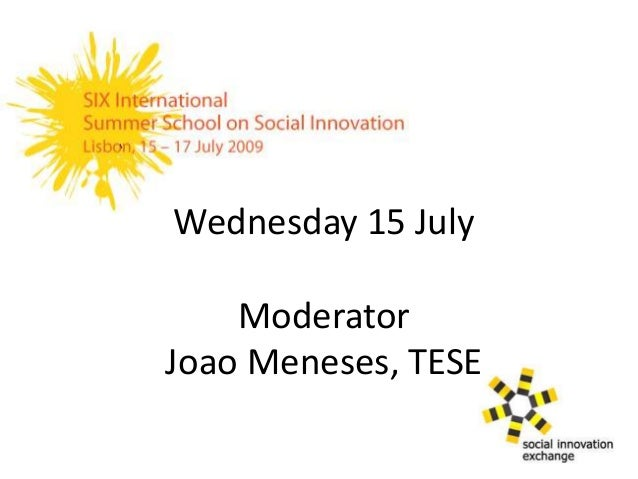 Wednesday 15 July Moderator Joao Meneses, TESE