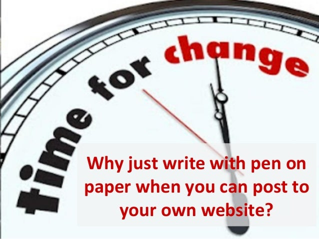 Why just write with pen onpaper when you can post to    your own website?