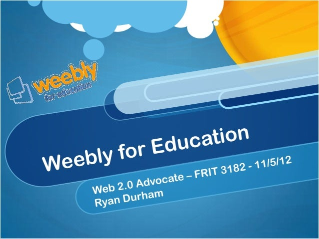 Weebly for Education Weebly is a Web2.0 tool that allows users to create professional websites and blogs with no web-desig...