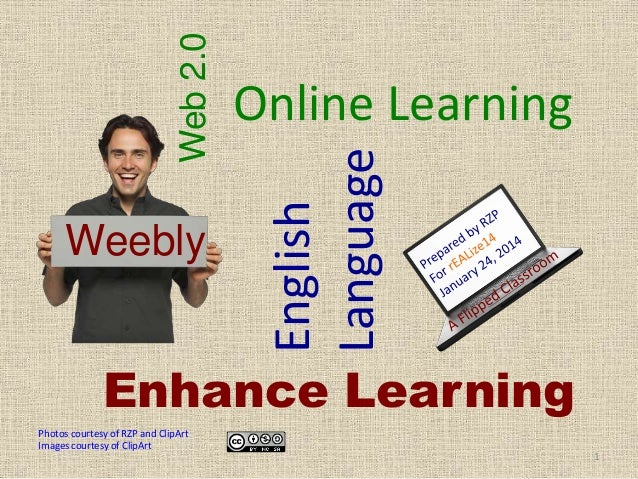 English Language  Web 2.0  Weebly  Online Learning  Enhance Learning Photos courtesy of RZP and ClipArt Images courtesy of...