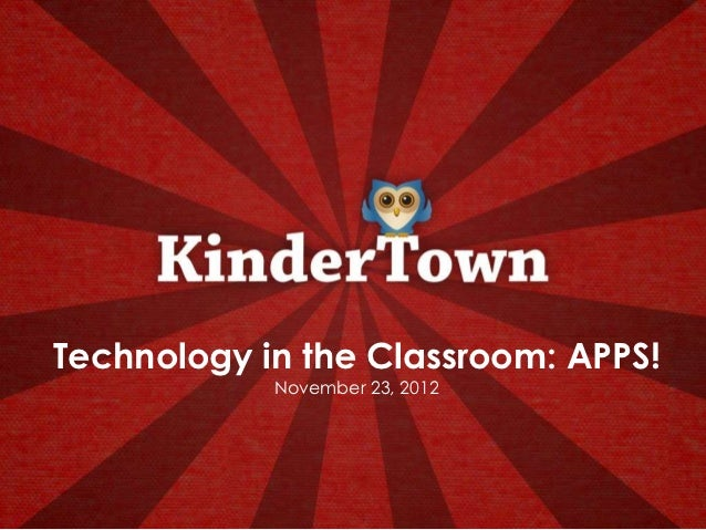 Technology in the Classroom: APPS!            November 23, 2012