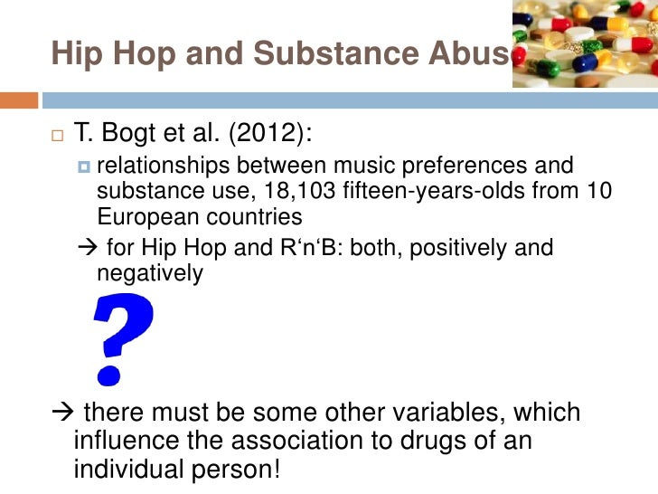 effects of hip hop music We tested a pop music condition and two rap/hip-hop music conditions for each condition, appropriate music songs and lyrics for each song were searched and selected through the internet the two rap/hip-hop conditions differed in the extent to which the lyrics referred to substance use in the rap.