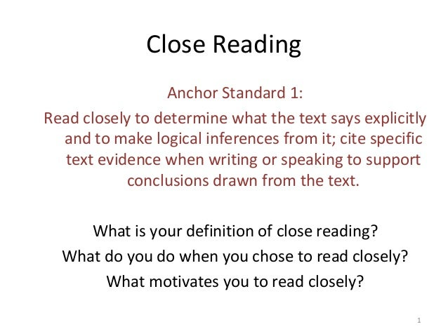 Close Reading Anchor Standard 1: Read closely to determine what the text says explicitly and to make logical inferences fr...