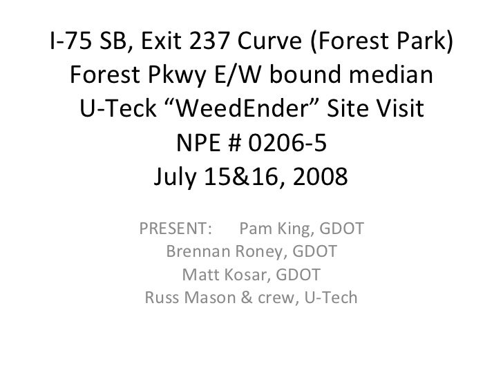 "I-75 SB, Exit 237 Curve (Forest Park) Forest Pkwy E/W bound median U-Teck ""WeedEnder"" Site Visit NPE # 0206-5 July 15&16, ..."