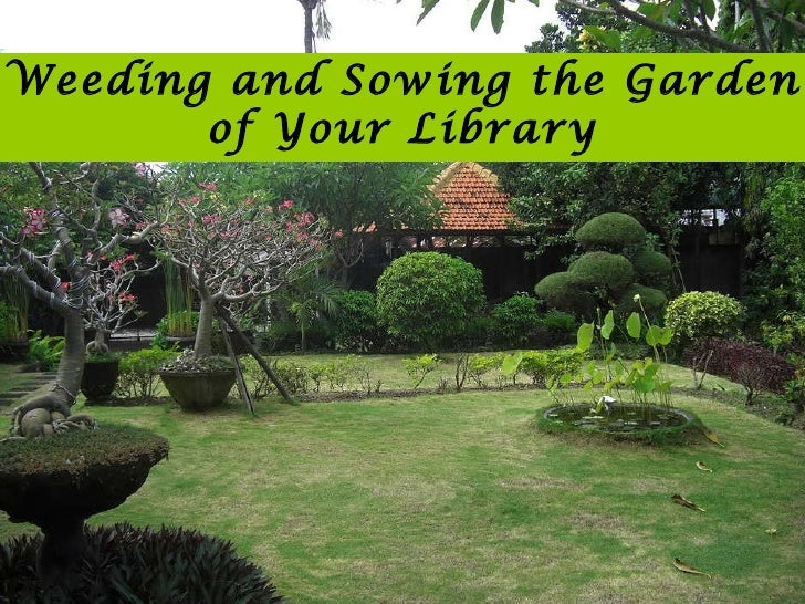 Weeding and Sowing the Garden of Your Library