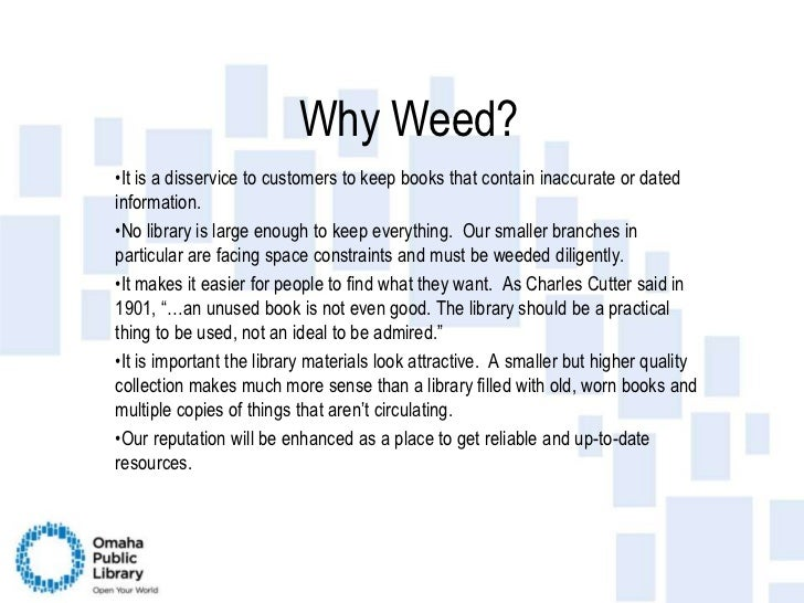 Why Weed?<br /><ul><li>It is a disservice to customers to keep books that contain inaccurate or dated information.