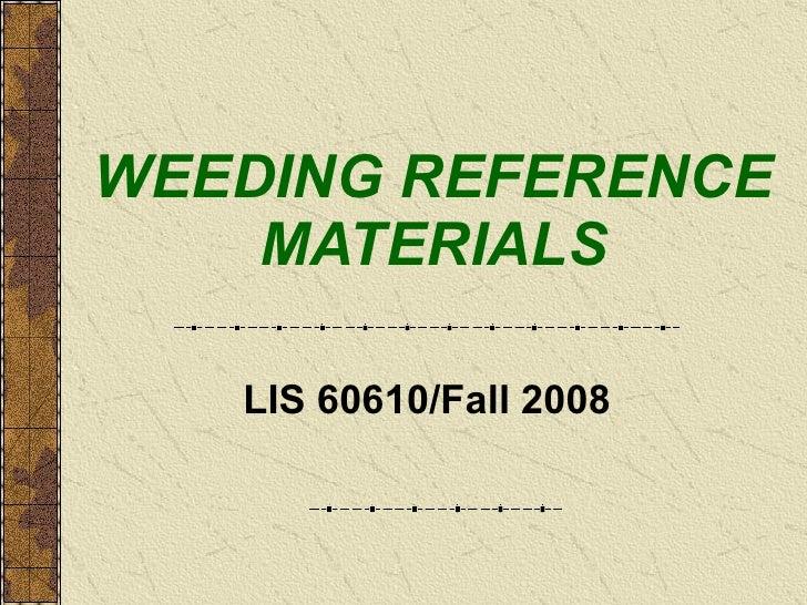 WEEDING REFERENCE MATERIALS LIS 60610/Fall 2008