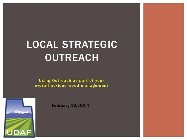 LOCAL STRATEGIC OUTREACH Using Outreach as par t of your overall noxious weed management  February 19, 2014