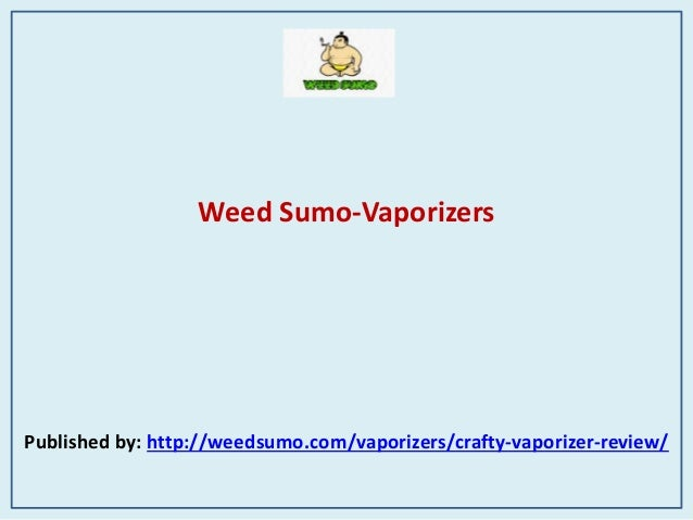 Weed Sumo-Vaporizers Published by: http://weedsumo.com/vaporizers/crafty-vaporizer-review/