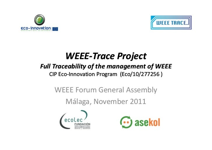 WEEE-        WEEE-Trace ProjectFull Traceability of the management of WEEE  CIP Eco-Innovation Program (Eco/10/277256 )   ...