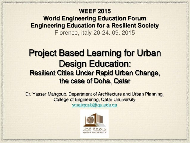 Project Based Learning for Urban Design Education: Resilient Cities Under Rapid Urban Change, the case of Doha, Qatar Dr. ...