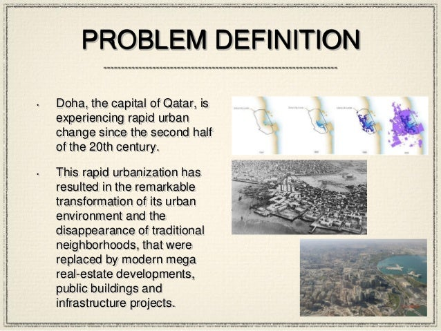 PROBLEM DEFINITION • Doha, the capital of Qatar, is experiencing rapid urban change since the second half of the 20th cent...