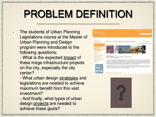 PROBLEM DEFINITION • The students of Urban Planning Legislations course at the Master of Urban Planning and Design program...