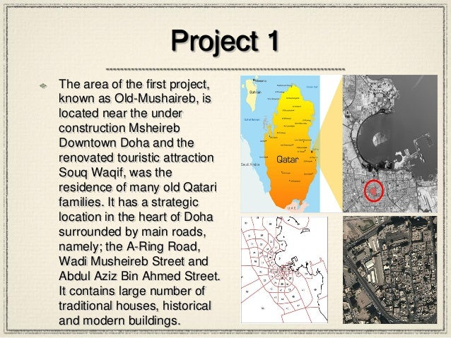 Project 1 The area of the first project, known as Old-Mushaireb, is located near the under construction Msheireb Downtown ...