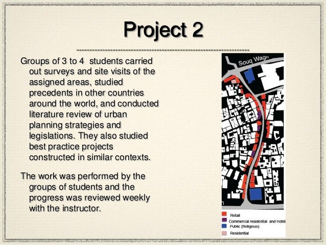 Project 2 Groups of 3 to 4 students carried out surveys and site visits of the assigned areas, studied precedents in other...