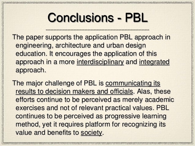 Conclusions - PBL The paper supports the application PBL approach in engineering, architecture and urban design education....