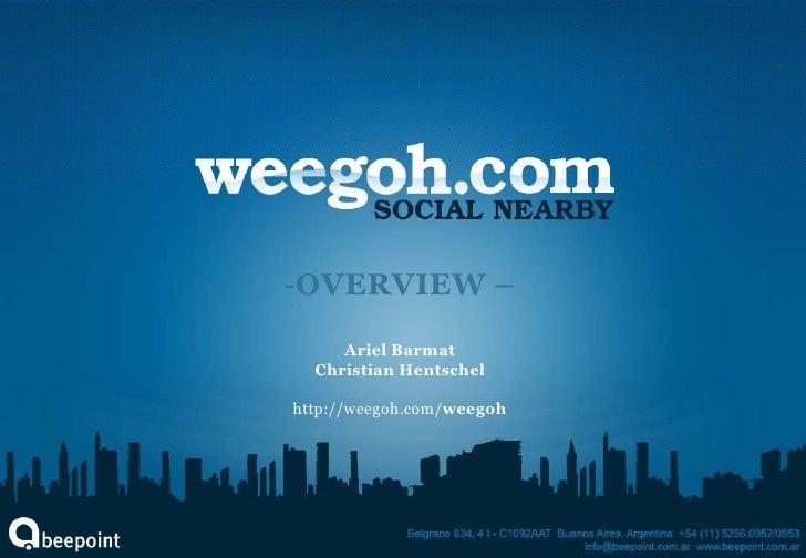 -OVERVIEW –      Ariel Barmat   Christian Hentschel  http://weegoh.com/weegoh