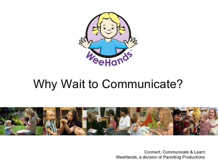 Why Wait to Communicate?                          Connect, Communicate & Learn             WeeHands, a division of Parenti...