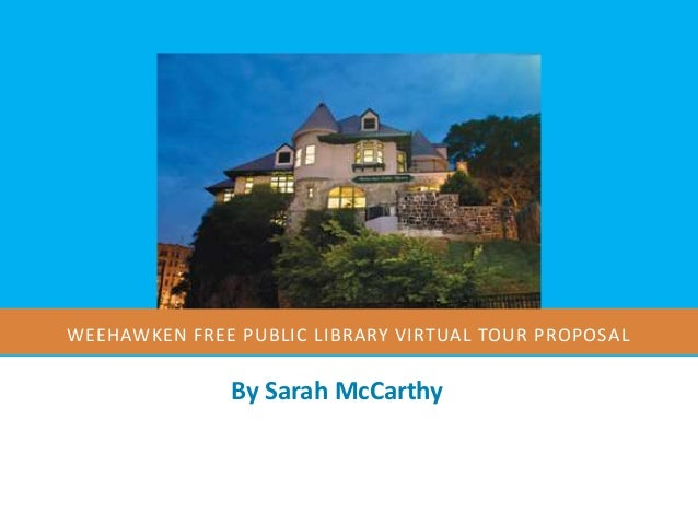 WEEHAWKEN FREE PUBLIC LIBRARY VIRTUAL TOUR PROPOSAL              By Sarah McCarthy