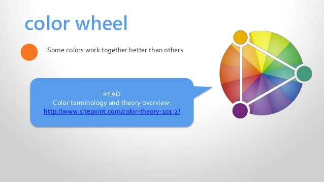 color wheel Some colors work together better than others READ Color terminology and theory overview: http://www.sitepoint....