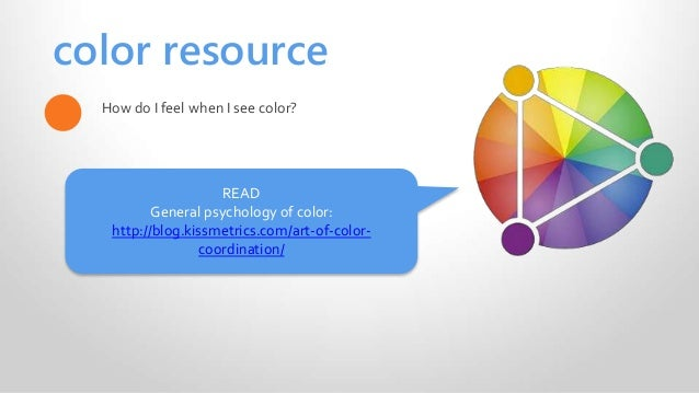 color resource How do I feel when I see color? READ General psychology of color: http://blog.kissmetrics.com/art-of-color-...