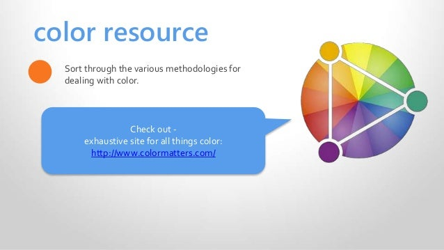 color resource Sort through the various methodologies for dealing with color. Check out - exhaustive site for all things c...