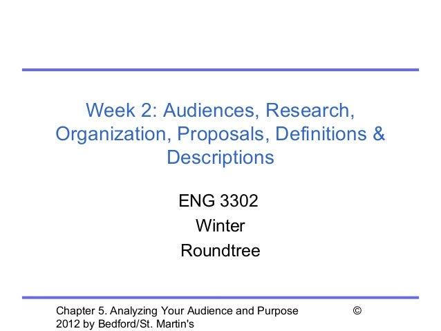 Week 2: Audiences, Research,Organization, Proposals, Definitions &            Descriptions                       ENG 3302 ...