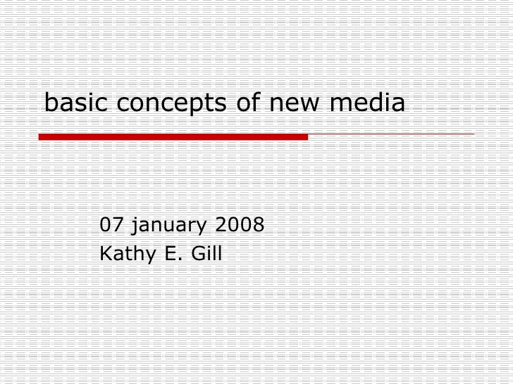 basic concepts of new media 07 january 2008 Kathy E. Gill