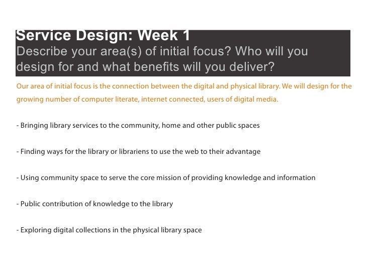 Service Design: Week 1 Describe your area(s) of initial focus? Who will you design for and what benefits will you deliver?...
