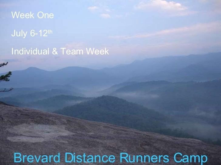 Brevard Distance Runners Camp Week One July 6-12 th Individual & Team Week