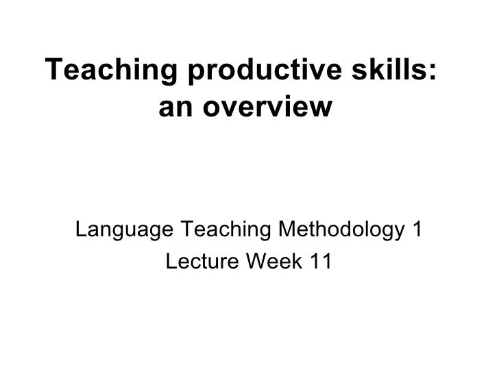 Teaching productive skills:  an overview Language Teaching Methodology 1 Lecture Week 11