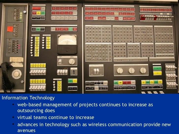 <ul><li>Information Technology </li></ul><ul><ul><li>web-based management of projects continues to increase as outsourcing...