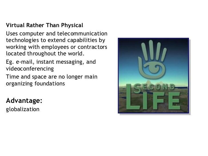 <ul><li>Virtual Rather Than Physical </li></ul><ul><li>Uses computer and telecommunication  technologies to extend capabil...