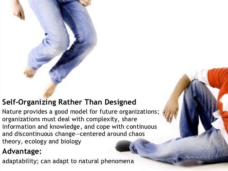 <ul><li>Self-Organizing Rather Than Designed </li></ul><ul><li>Nature provides a good model for future organizations; orga...
